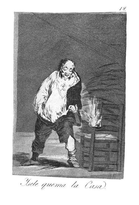 And his house is on fire - Francisco Goya