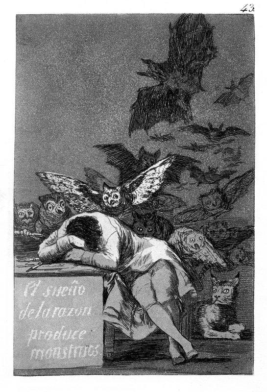 The sleep of reason produces monsters - Francisco Goya